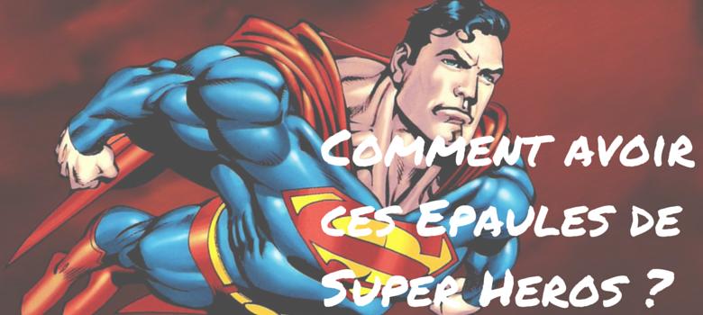 Comment avoir ces Epaules de Super Heros